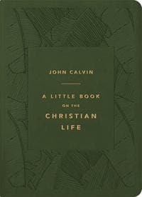 Little Book on the Christian Life, A (Gift Edition, Olive) by Calvin, John (9781567698510) Reformers Bookshop