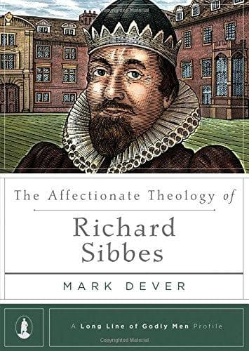 The Affectionate Theology of Richard Sibbes | Dever | 9781567698541