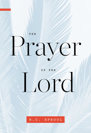 Prayer of the Lord, The by Sproul, R. C. (9781567699944) Reformers Bookshop