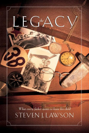 The Legacy: Ten Core Values Every Father Must Leave His Child by Lawson, Steven J. (9781576733295) Reformers Bookshop