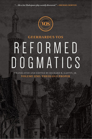 Reformed Dogmatics #01: Theology Proper by Vos, Geerhardus & Baffin, Richard (Ed) (9781577995838) Reformers Bookshop