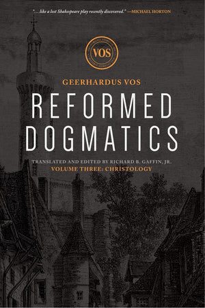 Reformed Dogmatics #03: Christology by Vos, Geerhardus & Baffin, Richard (Ed) (9781577995913) Reformers Bookshop