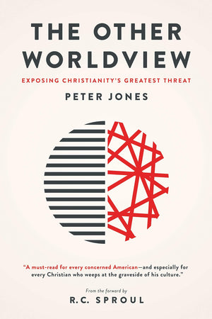 The Other Worldview: Exposing Christianity's Greatest Threat by Jones, Peter (9781577996224) Reformers Bookshop