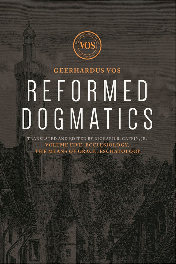 Reformed Dogmatics #05: Ecclesiology, the Means of Grace, Eschatology