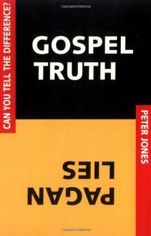 Gospel Truth: Pagan Lies: Can You Tell the Difference? by Jones, Peter (9781579212087) Reformers Bookshop