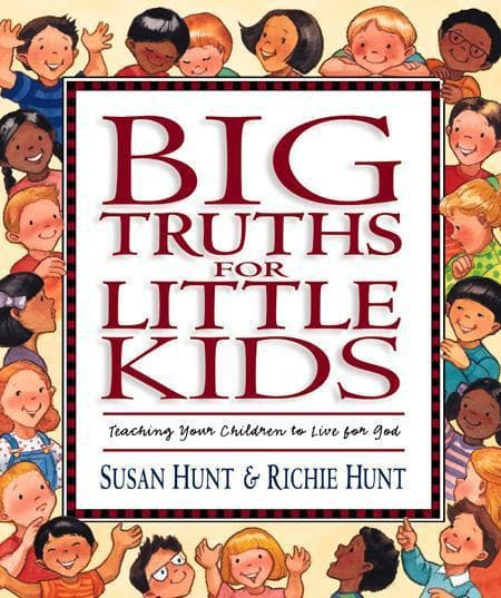 9781581341065-Big Truths for Little Kids: Teaching Your Children to Live for God-Hunt, Susan; Hunt, Richie