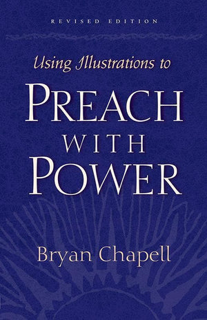 9781581342642-Using Illustrations to Preach with Power-Chapell, Bryan