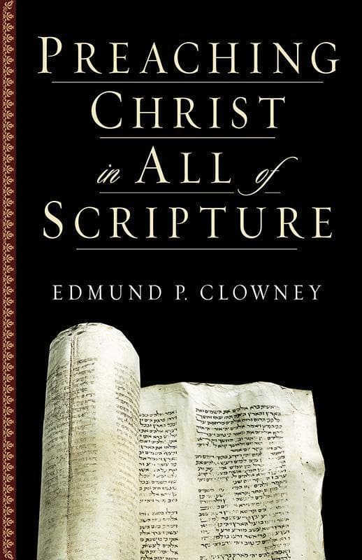 9781581344523-Preaching Christ in All of Scripture-Clowney, Edmund P.