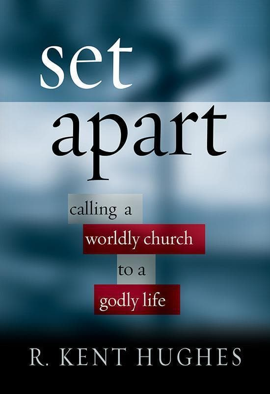 9781581344912-Set Apart: Calling a Worldly Church to a Godly Life-Hughes, R. Kent