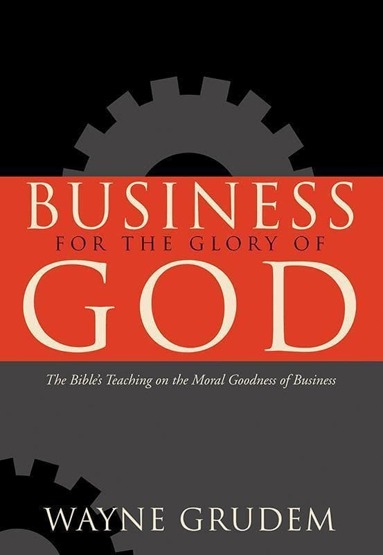 9781581345179-Business for the Glory of God: The Bible's Teaching on the Moral Goodness of Business-Grudem, Wayne