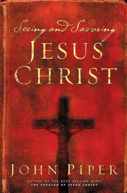 9781581346237-Seeing and Savoring Jesus Christ-Piper, John