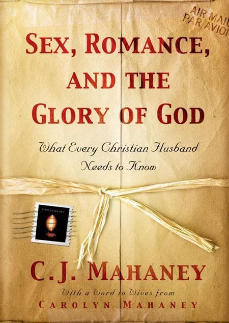 9781581346244-Sex, Romance, and the Glory of God: What Every Christian Husband Needs to Know-Mahaney, C.J.
