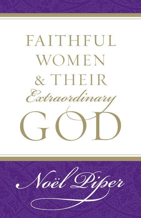9781581346732-Faithful Women And Their Extraordinary God-Piper, Noel