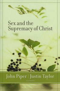 9781581346978-Sex and the Supremacy of Christ-Piper, John; Taylor, Justin (Editors)