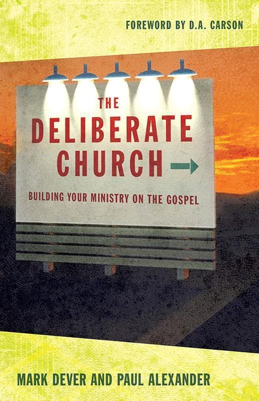 9781581347388-Deliberate Church, The: Building Your Ministry on the Gospel-Dever, Mark and Alexander, Paul