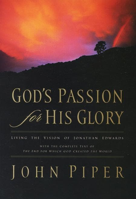 9781581347456-God's Passion for His Glory: Living the Vision of Jonathan Edwards (With the Complete Text of The End for Which God Created the World)-Piper, John