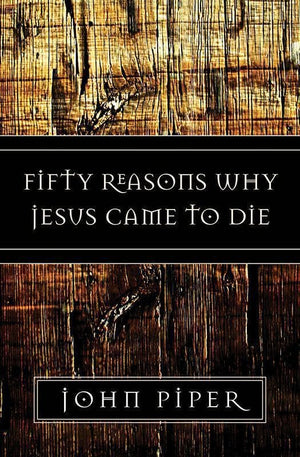 9781581347883-Fifty Reasons Why Jesus Came to Die-Piper, John