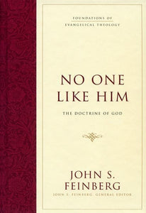 9781581348118-No One Like Him: The Doctrine of God (Foundations of Evangelical Theology)-Feinberg, John S.