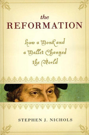 9781581348293-Reformation, The: How a Monk and a Mallet Changed the World-Nichols, Stephen J.