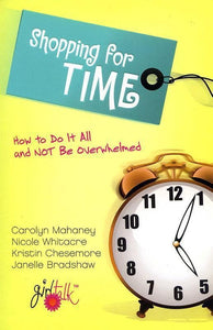 9781581349139-Shopping For Time: How to Do It All and NOT Be Overwhelmed-Mahaney, Carolyn; Whitacre, Nicole Mahaney; Chesemore, Kristin; Bradshaw, Janelle