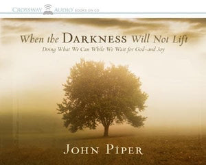 9781581349191-When the Darkness Will Not Lift: Doing What We Can While We Wait for God--and Joy-Piper, John (Read by Shepherd, Wayne)