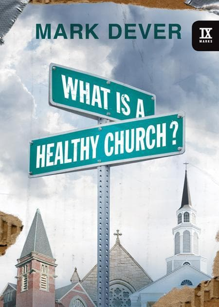 9781581349375-9Marks What Is a Healthy Church-Dever, Mark