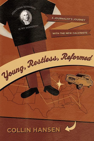 9781581349405-Young, Restless, Reformed: A Journalist's Journey with the New Calvinists-Hansen, Collin