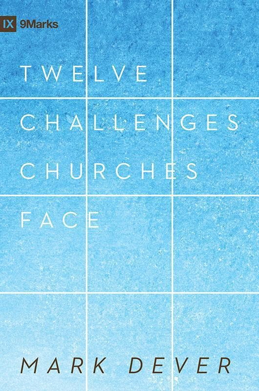 9781581349443-9Marks 12 Challenges Churches Face-Dever, Mark