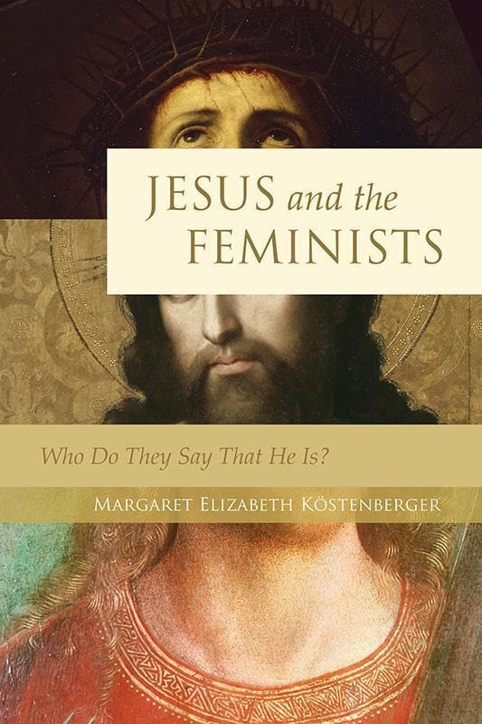 9781581349597-Jesus and the Feminists: Who Do They Say That He Is-Kostenberger, Margaret Elizabeth