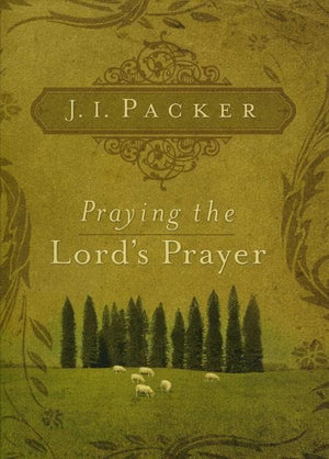 9781581349634-Praying the Lord's Prayer-Packer, J.I.