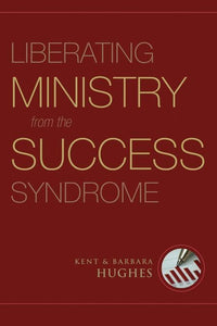 9781581349740-Liberating Ministry from the Success Syndrome-Hughes, R. Kent; Hughes, Barbara