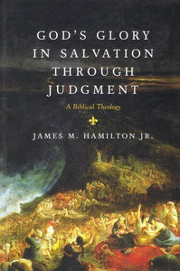 9781581349764-God's Glory in Salvation through Judgment: A Biblical Theology-Hamilton Jr., James M.