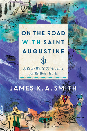 On the Road with Saint Augustine: A Real-World Spirituality for Restless Hearts by Smith, James K. A. (9781587434464) Reformers Bookshop