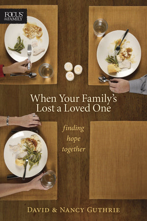 When Your Family's Lost a Loved One: Finding Hope Together by Guthrie, David & Nancy (9781589974807) Reformers Bookshop