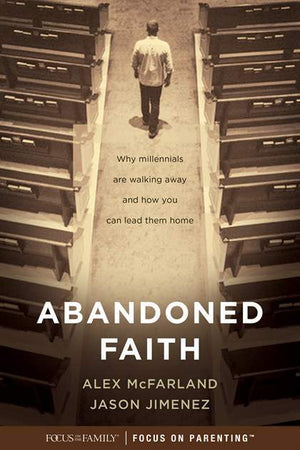 Abandoned Faith: Why Millennials Are Walking Away and How You Can Lead Them Home by McFarland, Alex; Jimenez, Jason (9781589978829) Reformers Bookshop