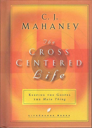 9781590520451-Cross Centered Life, The: Keeping the Gospel the Main Thing-Mahaney, C. J.