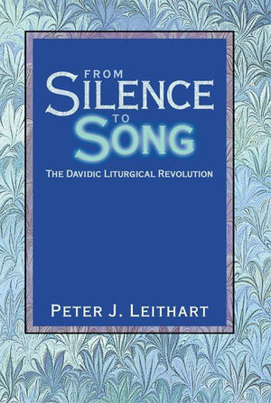 From Silence to Song: The Davidic Liturgical Revolution by Leithart, Peter J (9781591280019) Reformers Bookshop