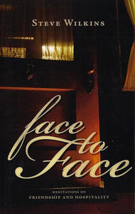 9781591280668-Face to Face: Meditations on Friendship and Hospitality-Wilkins, Steve