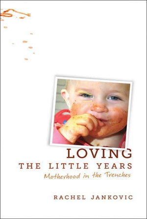 9781591280811-Loving the Little Years: Motherhood in the Trenches-Jankovic, Rachel
