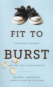9781591281283-Fit To Burst: Abundance, Mayhem, and the Joys of Motherhood-Jankovic, Rachel
