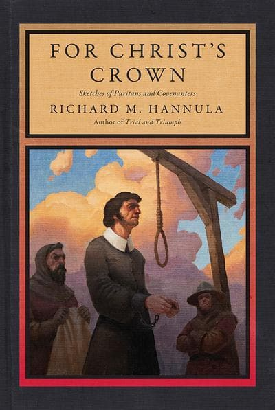 9781591281757 For Christ's Crown: Sketches of Puritans and Covenanters - Hannula, Richard M.