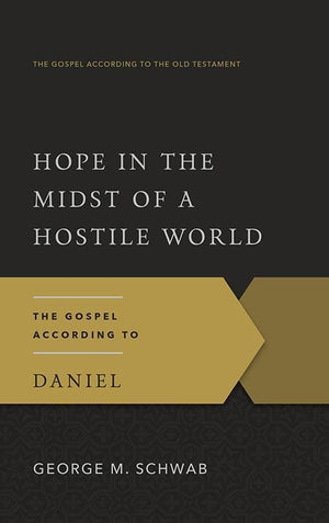9781596380066-GAOT Hope in the Midst of a Hostile World: The Gospel According to Daniel-Schwab, George M.