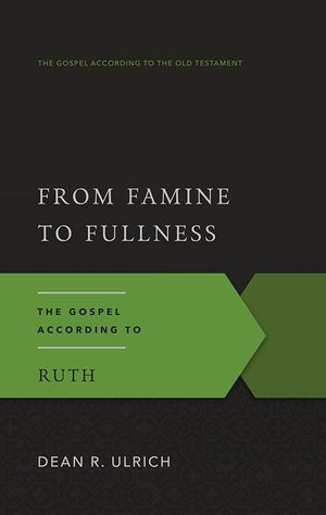 9781596380097-GAOT From Famine to Fullness: The Gospel According to Ruth-Ulrich, Dean R.