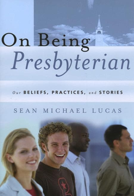 9781596380196-On Being Presbyterian: Our Beliefs, Practices, and Stories-Lucas, Sean Michael