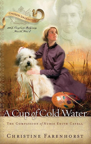9781596380264-Cup of Cold Water, A: The Compassion of Nurse Edith Cavell-Farenhorst, Christine