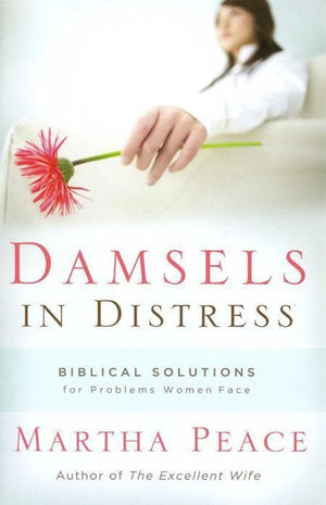 9781596380387-Damsels in Distress: Biblical Solutions for Problems Women Face-Peace, Martha
