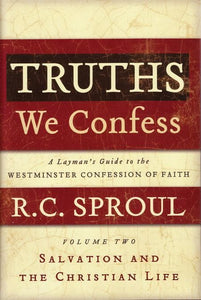 9781596380400-Truths We Confess: A Layman's Guide to the Westminster Confersson of Faith Volume 2: Salvation and the Christian Life-Sproul, R. C.