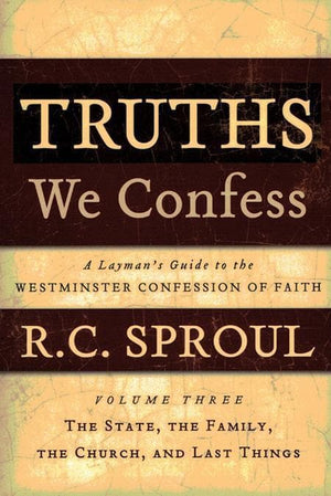 9781596380417-Truths We Confess: A Layman's Guide to the Westminster Confession of Faith Volume 3: Salvation and the Christian Life-Sproul, R. C.