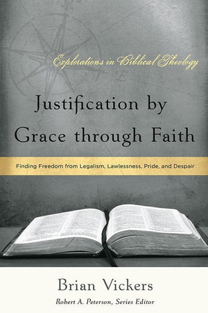 9781596380509-Justification by Grace through Faith: Finding Freedom from Legalism, Lawlessness, Pride, and Despair-Vickers, Brian