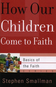 9781596380530-BRF How Our Children Come to Faith-Smallman, Stephen